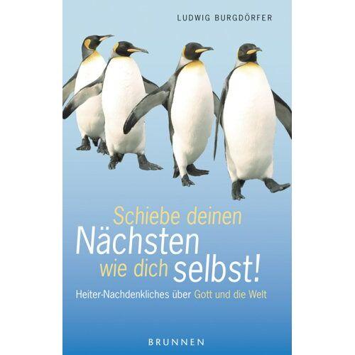 Ludwig Burgdörfer - Schiebe deinen Nächsten wie dich selbst! - Preis vom 11.05.2021 04:49:30 h
