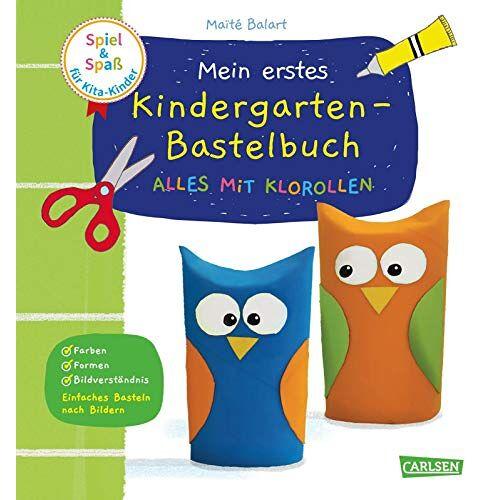Maïté Balart - Spiel+Spaß für KiTa-Kinder: Mein erstes Kindergarten-Bastelbuch: Alles mit Klorollen: Erstes Basteln ab 3 Jahren - Preis vom 23.01.2020 06:02:57 h