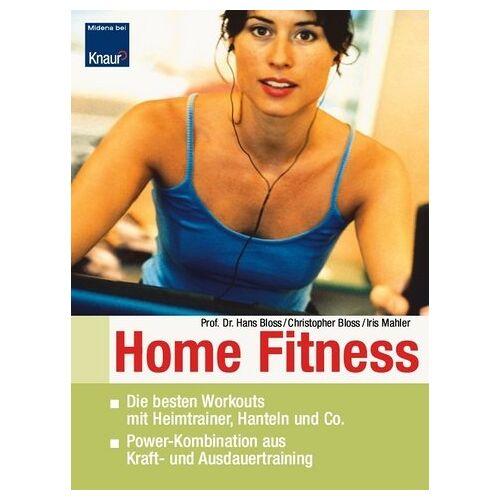Hans Bloss - Home-Fitness: Die besten Workouts mit Heimtrainer, Hanteln und Co. Power-Kombination aus Kraft- und Ausdauertraining. - Preis vom 19.10.2020 04:51:53 h