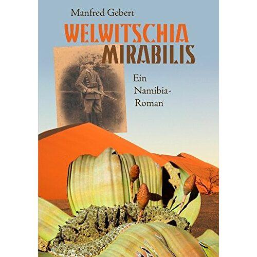 Manfred Gebert - Welwitschia mirabilis: Ein Namibia-Roman - Preis vom 05.09.2020 04:49:05 h