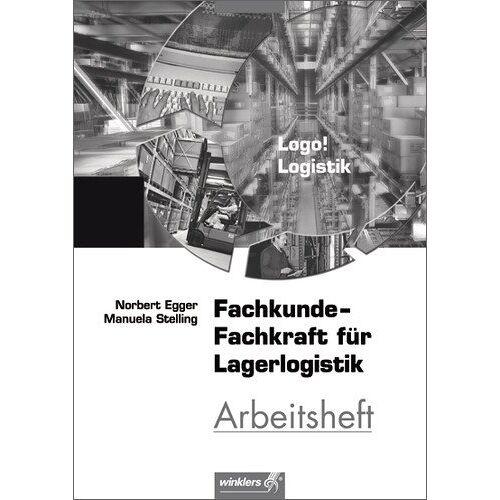 Norbert Egger - Logo! Logistik: Fachkunde - Fachkraft für Lagerlogistik: Arbeitsheft - Preis vom 05.09.2020 04:49:05 h