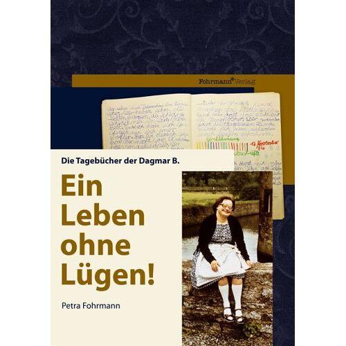 Petra Fohrmann - Ein Leben ohne Lügen!: Die Tagebücher der Dagmar B - Preis vom 20.10.2020 04:55:35 h