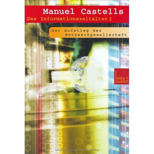 Manuel Castells - Das Informationszeitalter Wirtschaft. Gesellschaft. Kultur. Bd. 1: Der Aufstieg der Netzwerkgesellschaft - Preis vom 24.09.2020 04:47:11 h