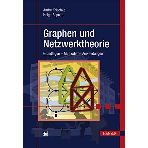André Krischke - Graphen und Netzwerktheorie: Grundlagen - Methoden - Anwendungen - Preis vom 18.01.2020 06:00:44 h