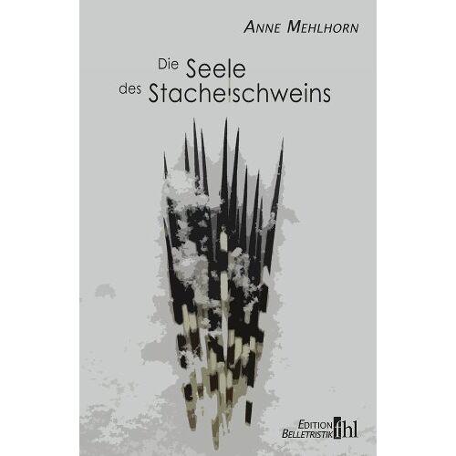 Anne Mehlhorn - Die Seele des Stachelschweins - Preis vom 18.10.2020 04:52:00 h