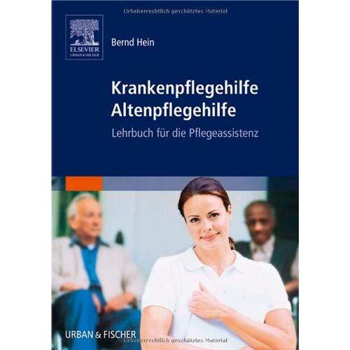 Bernd Hein - Krankenpflegehilfe Altenpflegehilfe. Lehrbuch für die Pflegeassistenz - Preis vom 09.04.2021 04:50:04 h