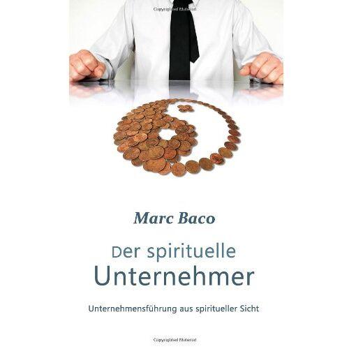 Marc Der spirituelle Unternehmer: Unternehmensführung aus spiritueller Sicht (Spirituelles Unternehmertum) - Preis vom 14.05.2021 04:51:20 h