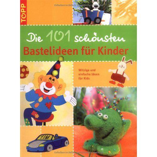 - Die 101 schönsten Bastelideen für Kinder: Witzige und einfache Ideen für Kids - Preis vom 16.04.2021 04:54:32 h