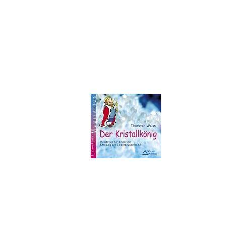 Der Kristallkönig - Fantasiereise für Kinder zur Stärkung des Selbstbewusstseins [Audio CD] [2012] Thorsten Weiss