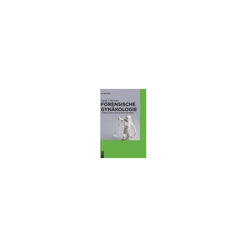 Forensische Gynäkologie: Gynäkologische Gutachten im Verfahren