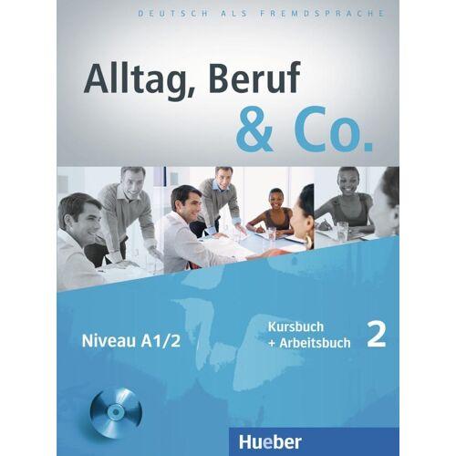 Hueber Alltag, Beruf & Co. 02. Kursbuch + Arbeitsbuch mit Audio-CD zum Arbeitsbuch
