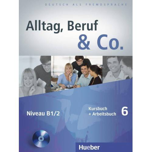 Hueber Alltag, Beruf & Co. 6. Kursbuch + Arbeitsbuch mit Audio-CD zum Arbeitsbuch