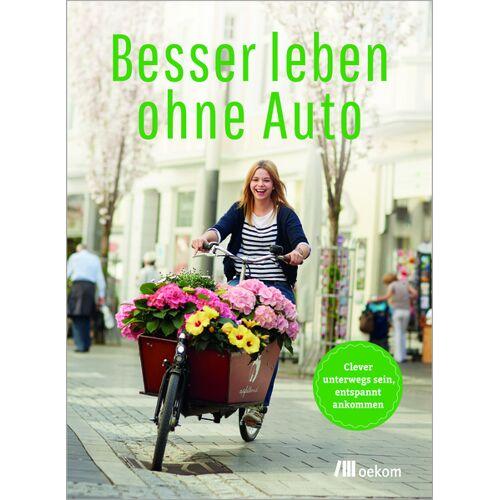 OEKOM Verlag Besser Leben Ohne Auto