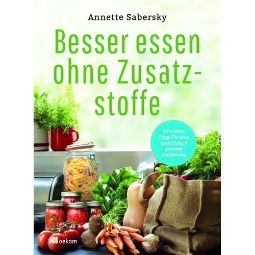 OEKOM Verlag Besser Essen Ohne Zusatzstoffe