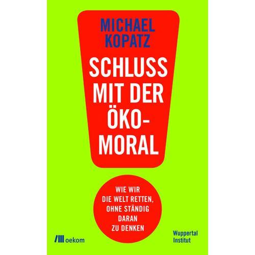 OEKOM Verlag Schluss Mit Der Ökomoral!