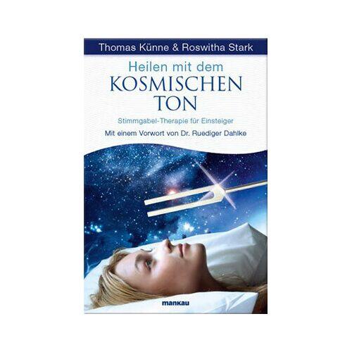 Thomas Künne & Roswitha Stark Heilen Mit Dem Kosmischen Ton - Stimmgabel-therapie Für Einsteiger ton