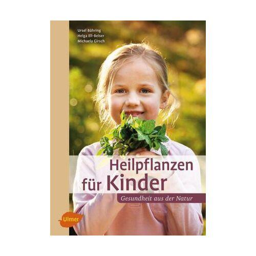 Bühring, Ursel; Ell-Beiser, Helga; Girsch, Michaela Heilpflanzen Für Kinder
