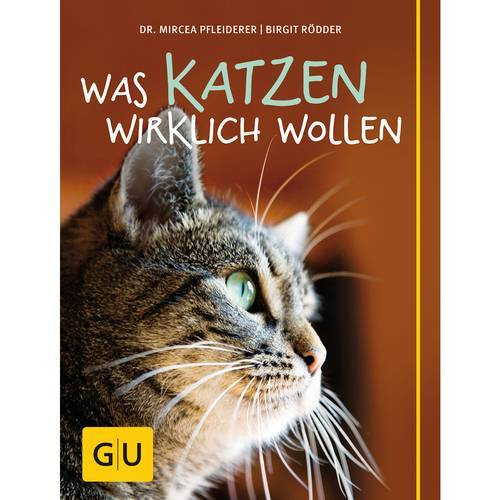 GU Was Katzen wirklich wollen von Dr. Mircea Pfleiderer und Birgit Rödder