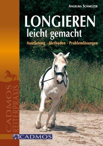 Angelika Schmelzer - Longieren leicht gemacht: Ausrüstung - Methoden - Problemlösungen - Preis vom 15.03.2021 05:46:16 h