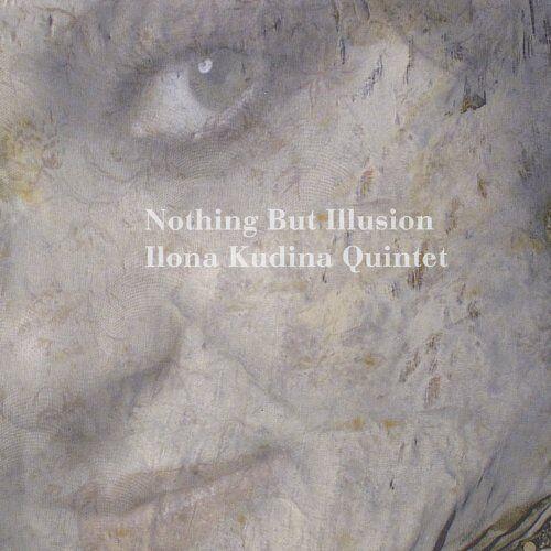 Ilona Quintet Kudina - Nothing But Illusion - Preis vom 06.09.2020 04:54:28 h