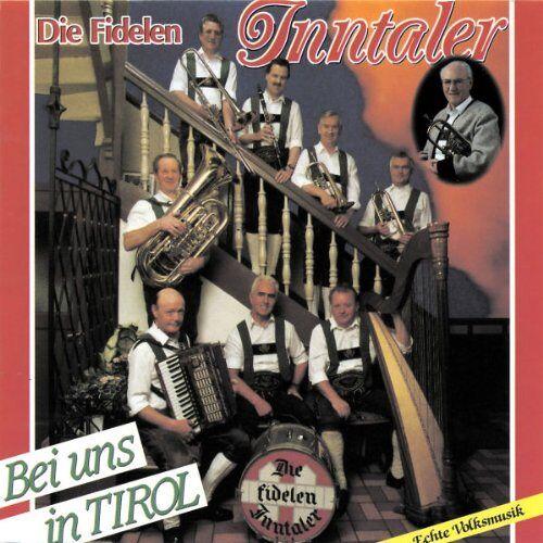 die Fidelen Inntaler - Bei Uns in Tirol - Preis vom 05.09.2020 04:49:05 h