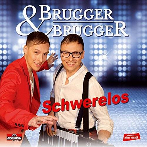 Brugger & Brugger - Schwerelos; Brugger & Brugger (Brugger Buam) - Preis vom 06.09.2020 04:54:28 h
