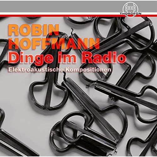 Robin Hoffmann - Dinge Im Radio - Elektroakustische Kompositionen - Preis vom 21.01.2021 06:07:38 h