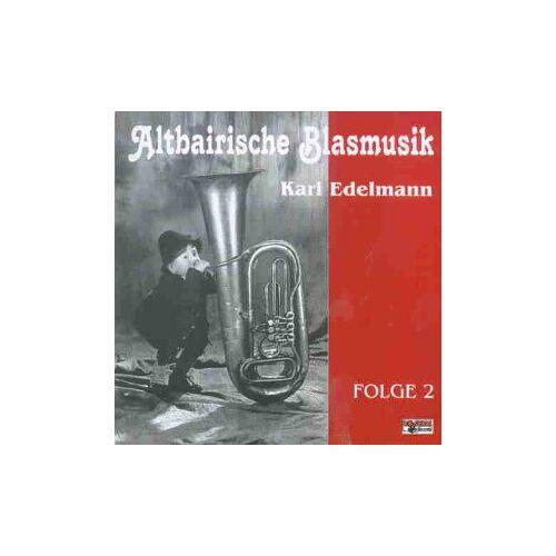 Altbairische Blasmusik - Karl Edelmann - Altbairische Blasmusik - Karl Edelmann, Folge 2 - Preis vom 15.04.2021 04:51:42 h