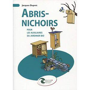 Jacques Dupret - Abris-nichoirs : Pour les auxiliaires du jardinier bio (NATURE ET PROGRES) - Preis vom 23.10.2020 04:53:05 h