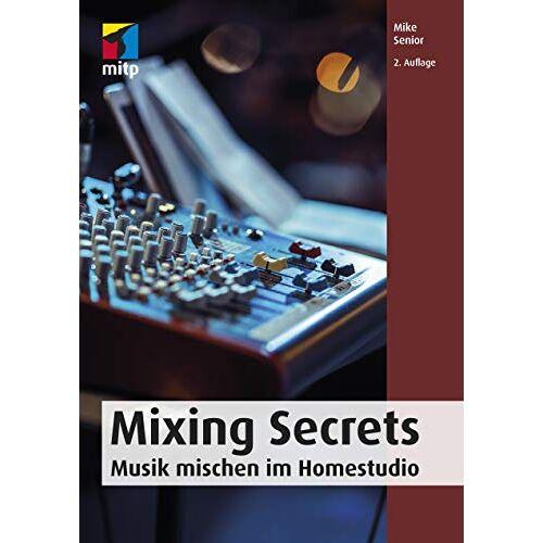 Mike Senior - Mixing Secrets: Musik mischen im Homestudio (mitp Audio) (mitp Kreativ) - Preis vom 21.10.2020 04:49:09 h