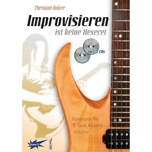 Christian Holzer - Improvisieren ist keine Hexerei - Gitarren-Lehrbuch - Preis vom 18.04.2021 04:52:10 h