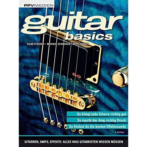 Vilim Stößer - guitar basics: Gitarren, Amps, Effekte: Alles was Gitarristen wissen müssen - Preis vom 26.02.2021 06:01:53 h