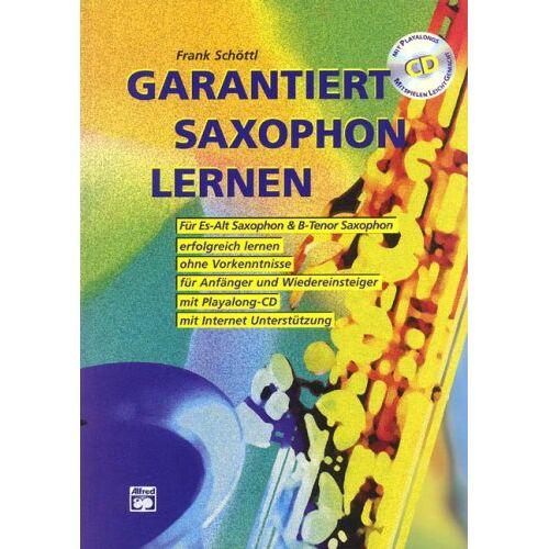 Frank Schöttl - Garantiert Saxophon lernen (Buch/CD): Die erste Saxophonschule mit Internet-Unterstützung. Für Es-Alt Saxophon & Bb-Tenor Saxophon, erfolgreich ... und Wiedereinsteiger, mit Playalong-CD - Preis vom 22.01.2021 05:57:24 h