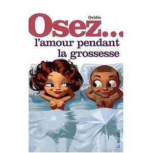 Ovidie - Osez l'amour pendant la grossesse - Preis vom 24.02.2021 06:00:20 h