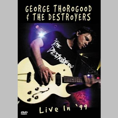 George Thorogood - George Thorogood & The Destroyers - Live In '99 - Preis vom 20.10.2020 04:55:35 h