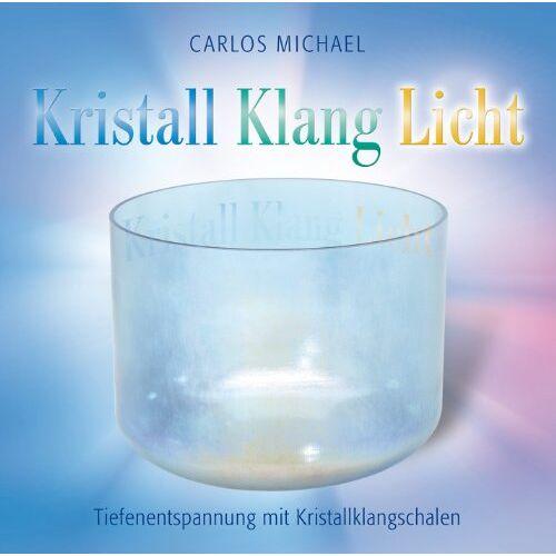 Michael Carlos - KRISTALL KLANG LICHT. Tiefenentspannung mit Kristallklangschalen - Preis vom 16.06.2021 04:47:02 h