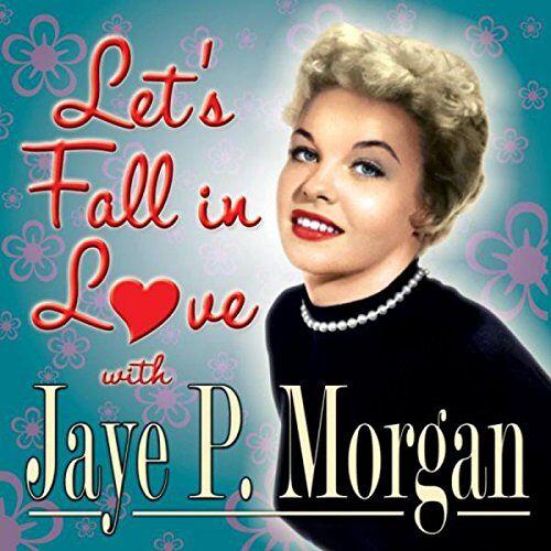 Jaye P. Morgan - Let's Fall in Love With Jaye P. Morgan - Preis vom 22.06.2021 04:48:15 h