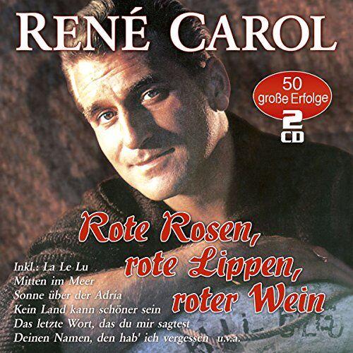 Rene Carol - Rote Rosen, rote Lippen, roter Wein - 50 grosse Erfolge - Preis vom 17.06.2021 04:48:08 h