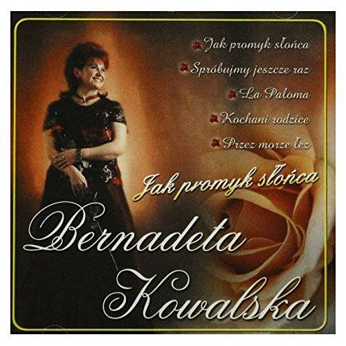 Bernadeta Kowalska - Bernadeta Kowalska: Jak Promyk Słońca [CD] - Preis vom 17.06.2021 04:48:08 h