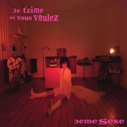 3eme Sexe - Je T'Aime Si Vous Voulez - Preis vom 22.06.2021 04:48:15 h