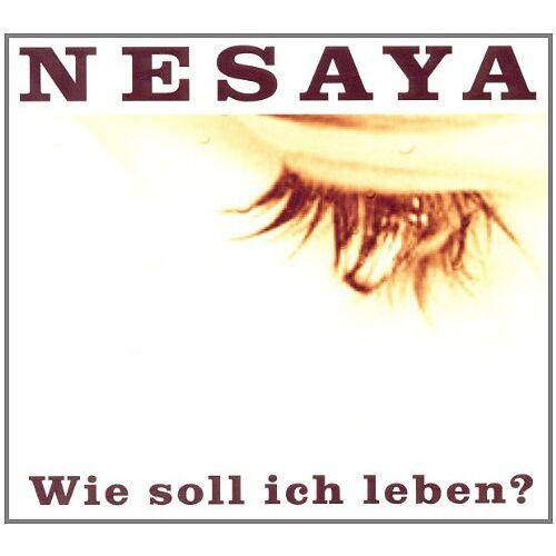 Nesaya - Wie Soll Ich Leben? - Preis vom 15.06.2021 04:47:52 h