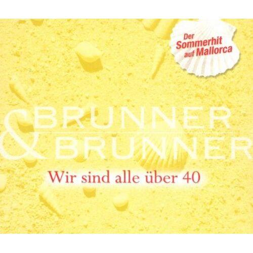 Brunner & Brunner - Wir Sind Alle Uber 40 (Mallorc - Preis vom 28.07.2021 04:47:08 h