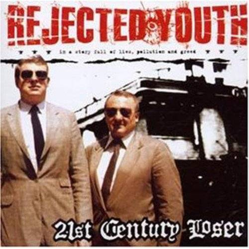 Rejected Youth - 21st Century Loser - Preis vom 16.06.2021 04:47:02 h