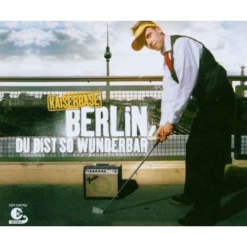 Kaiserbase - Berlin,du Bist So Wunderbar - Preis vom 16.06.2021 04:47:02 h
