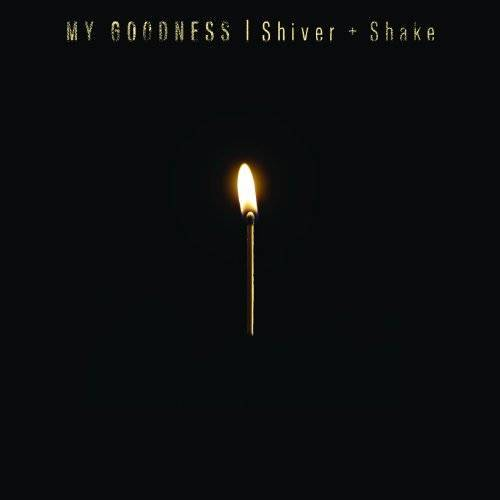 My Goodness - Shiver & Shake - Preis vom 11.10.2021 04:51:43 h