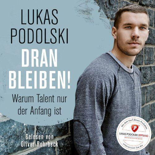 Podolski - Lukas Podolski: Dranbleiben! Warum Talent nur der Anfang ist - Preis vom 06.03.2021 05:55:44 h