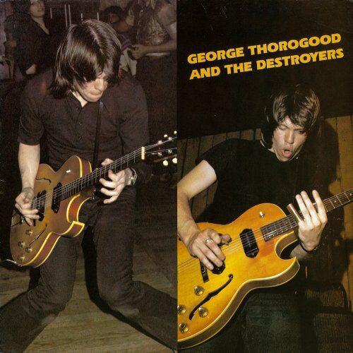 George Thorogood - George Thorogood & the Destroyers - Preis vom 11.04.2021 04:47:53 h