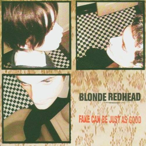 Blonde Redhead - Fake Can Be Just As Good - Preis vom 06.09.2020 04:54:28 h