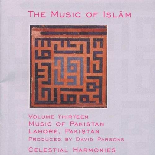 Various - The Music of Islam, Vol. 13: Music of Pakistan, Lahore, Pakistan - Preis vom 27.02.2021 06:04:24 h