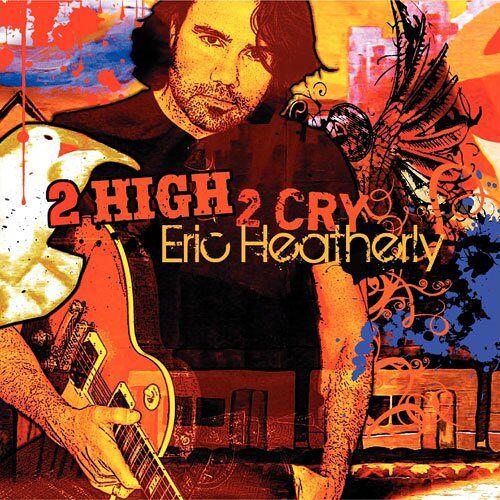 Eric Heatherly - 2 High 2 Cry - Preis vom 12.05.2021 04:50:50 h